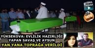 Yüksekova: Evlilik Hazırlığı Yapan Savaş Ve Aysun, Yan Yana Toprağa Verildi