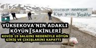 Yüksekova..! Tabela Asarak Köyü Giriş Çıkışlara Kapattılar