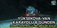 Yüksekova-Van Karayolu 6 Günden Sonra Kontrollü Bir Şekilde Açıldı
