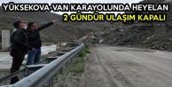 Yüksekova-Van Karayolunda Heyelan: 2 Gündür Ulaşım Kapalı