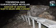 Yüksekova-Van karayolunda heyelan: Van Ve Hakkari'ye Yapılan Giriş Kapandı