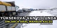 Yüksekova-Van Yolunda Onlarca Araç Mahsur Kaldı
