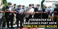 Yüksekova'da  'Baklavacı Fuat Usta' İsimli İş Yeri Açıldı