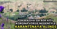 Yüksekova'da Bir Köy Korona Virüs Nedeniyle Karantinaya Alındı