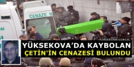 Yüksekova'da Kaybolan Çetin'in Cenazesi Bulundu