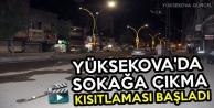 Yüksekova'da Sokağa Çıkma Kısıtlaması Başladı