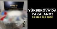 Yüksekova'da Yakalandı: 30 kilo 500 Gram