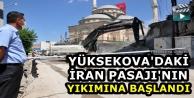 Yüksekova'daki İran Pasajı'nın Yıkımına Başlandı