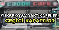 Yüksekova'daki Kafeler Geçici Kapatıldı
