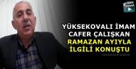 Yüksekovalı İmam Cafer Çalışkan, Ramazan Ayıyla İlgili Konuştu