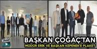 Başkan Çoğaç'tan Müdür Erik ve Başkan Kepenek'e Plaket