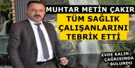 Muhtar Çakır'dan Sağlık Çalışanlarına Teşekkür Mesajı