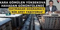 Yüksekova Kara Teslim: Kaymakam Doğramacı, Bir Afet Yaşıyoruz