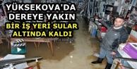 Yüksekova'da Dereye Yakın Bir İş Yeri Sular Altında Kaldı