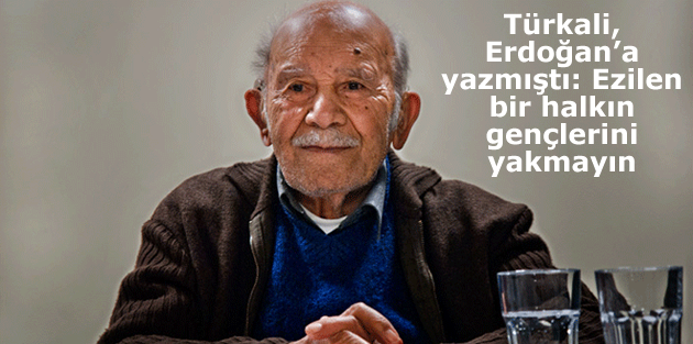 Türkali, Erdoğan'a yazmıştı: Ezilen bir halkın gençlerini yakmayın