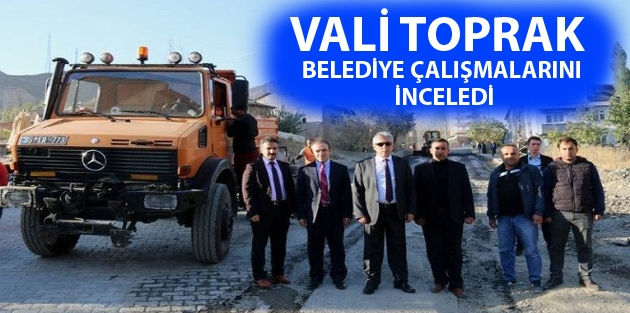 Vali Toprak belediye çalışmalarını...