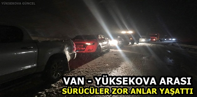 Van - Yüksekova Arası Sürücüler Zor Anlar Yaşattı