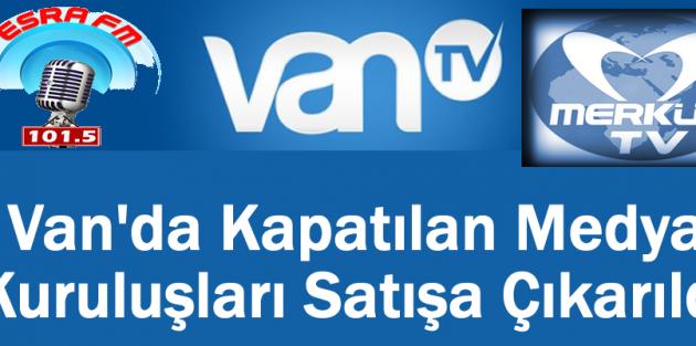Van'da Kapatılan Medya Kuruluşları Satışa Çıkarıldı