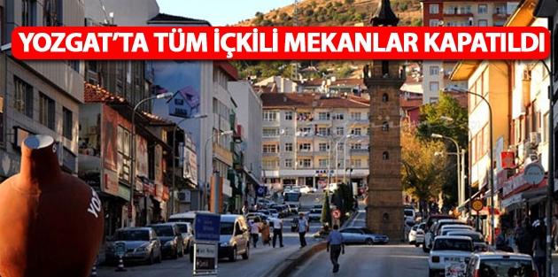 Yozgat'ta tüm içkili mekanlar kapatıldı