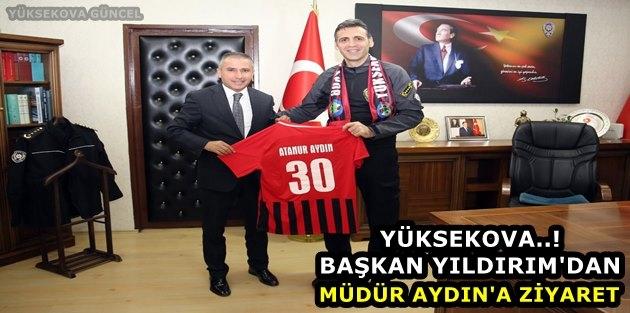 Yüksekova..! Başkan Yıldırım'dan Müdür Aydın'a ziyaret