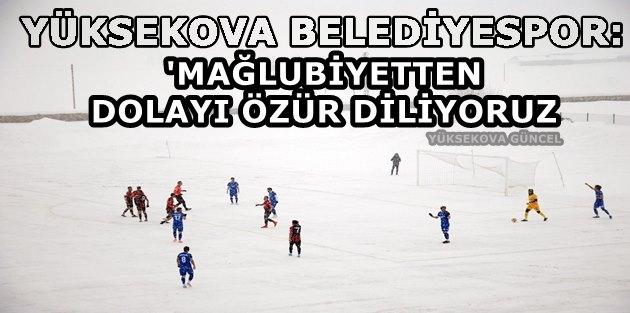 Yüksekova Belediye Spor: Mağlubiyetten Dolayı Özür Diliyoruz