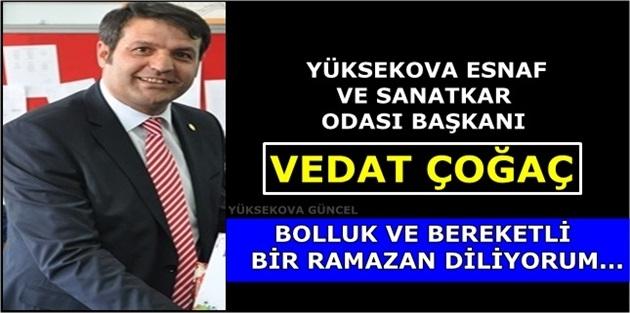 Yüksekova Esnaf Ve Sanatkar Odası Başkanı Vedat Çoğaç'tan Ramazan Mesajı