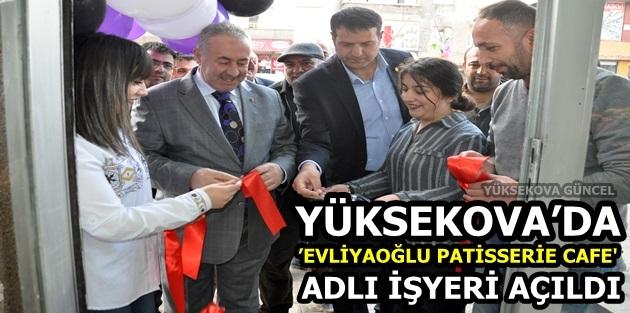 Yüksekova 'Evliyaoğlu  Patisserie Cafe' Adlı İşyeri Açıldı