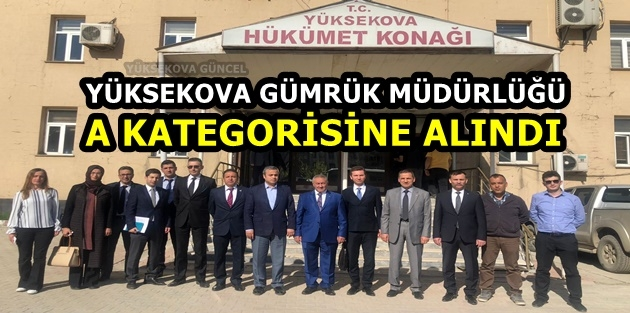 Yüksekova Gümrük Müdürlüğü A kategorisine alındı