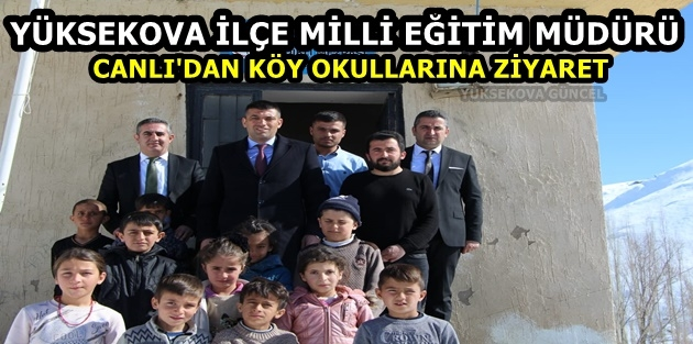 Yüksekova İlçe Milli Eğitim Müdürü Canlı'dan köy okullarına ziyaret