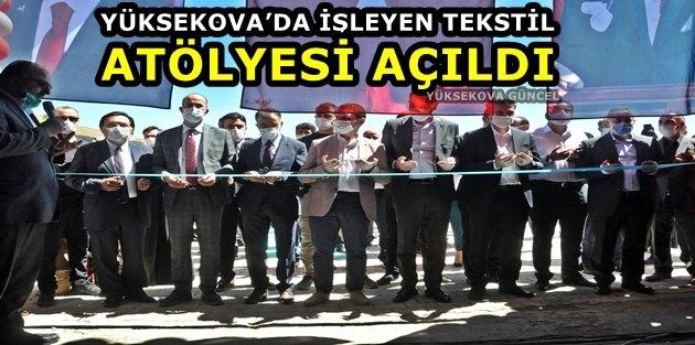 Yüksekova'da İşleyen Tekstil Atölyesi Açıldı
