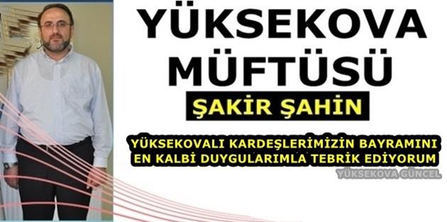 Yüksekova Müftüsü Şahin'den Bayram Mesajı