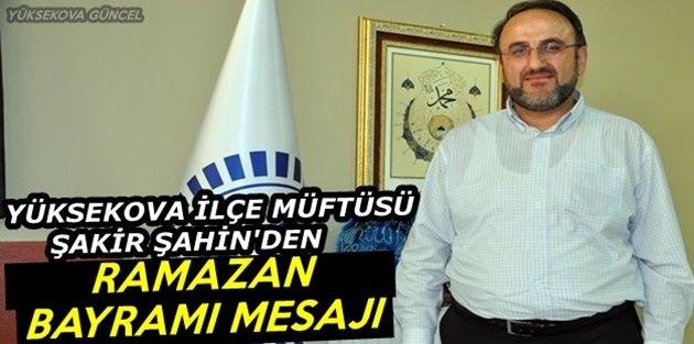 Yüksekova Müftüsü Şahin'den Ramazan Bayramı Mesajı