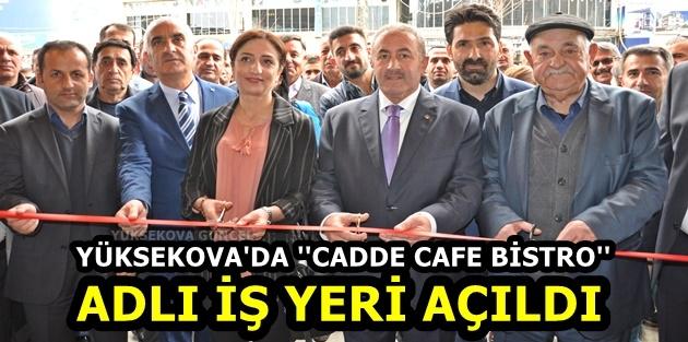 Yüksekova'da ''Cadde Cafe Bistro'' Adlı İş yeri Açıldı