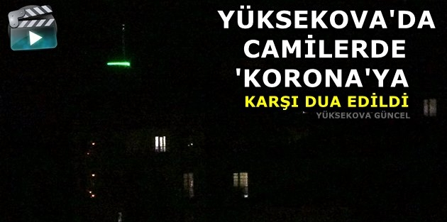 Yüksekova'da Camilerde 'Korona'ya Karşı Dua Edildi