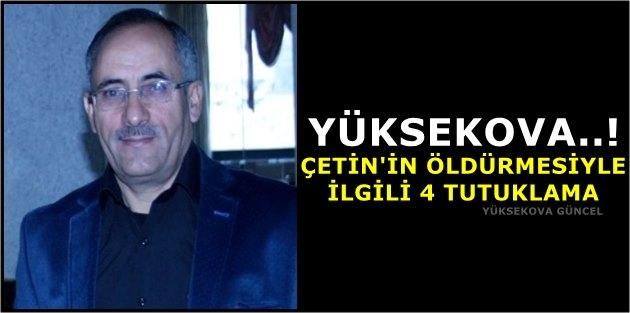Yüksekova..! Çetin'in Öldürmesiyle ilgili 4 tutuklama