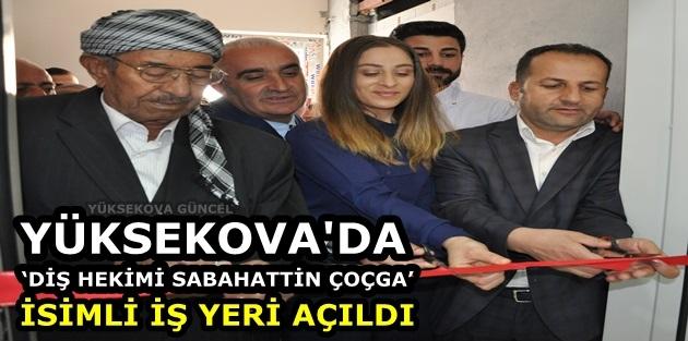 Yüksekova'da 'DİŞ Hekimi Sabahattin Çoçga' İsimli İş Yeri Açıldı