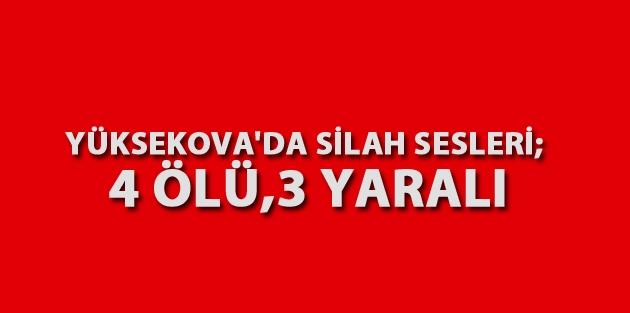 Yüksekova'da gerginlik: 4 Ölü