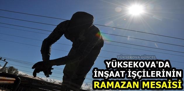 Yüksekova'da İnşaat İşçilerinin Ramazan Mesaisi