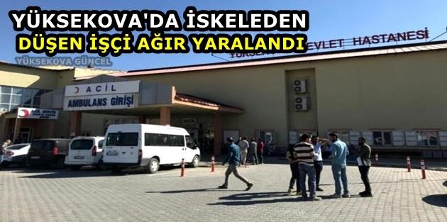 Yüksekova'da İskeleden düşen işçi ağır yaralandı