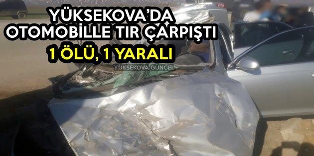 Yüksekova'da Otomobille Tır Çarpıştı: 1 ölü, 1 yaralı