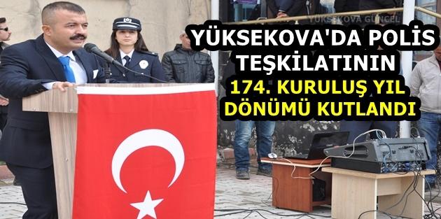 Yüksekova'da Polis Teşkilatının 174. Kuruluş Yıl Dönümü Kutlandı
