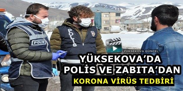 Yüksekova'da Polis Ve Zabıta'dan Korona Virüs Tedbiri