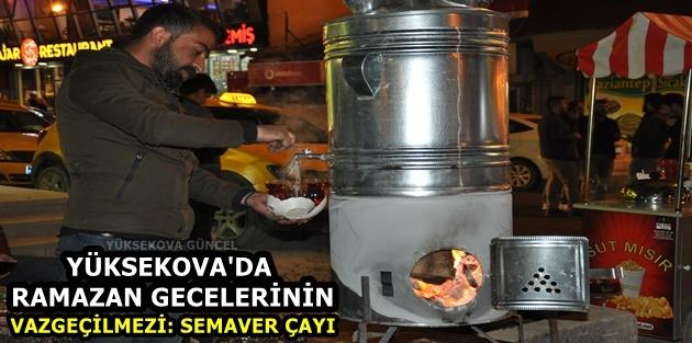 Yüksekova'da Ramazan Gecelerinin Vazgeçilmezi: Semaver Çayı