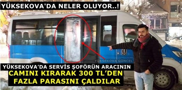 Yüksekova'da Servis minibüsünün camını kırarak 300 TL çaldılar