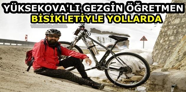 Yüksekova'lı Gezgin Öğretmen, Bisikletiyle Yollarda