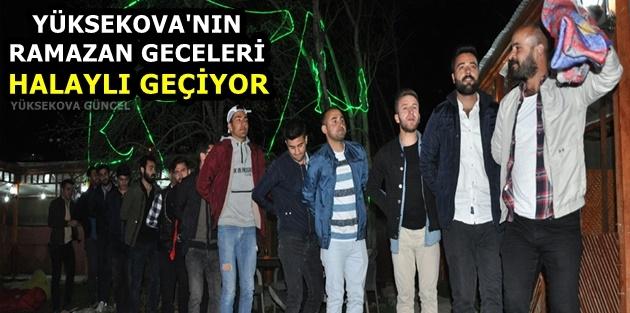 Yüksekova'nın Ramazan Geceleri Halaylı Geçiyor