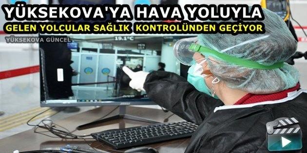 Yüksekova'ya Hava Yoluyla Gelenler Sağlık Kontrolünden Geçiriyor