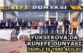 Yüksekova'da 'Künefe Dünyası İsimli İş Yeri Açıldı