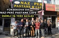 Yüksekova'da 'Naz-Peri Pastane cafe' İsimli İş yeri açıldı