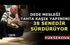 Yüksekova: Dede mesleği tahta kaşık yapımını 38 senedir sürdürüyor